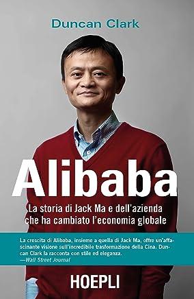 Alibaba. La storia di Jack Ma e dellazienda che ha cambiato leconomia globale