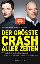 Der größte Crash aller Zeiten: Wirtschaft, Politik, Gesell