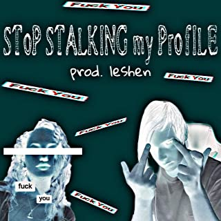 Stop Stalking My Profile [Explicit]