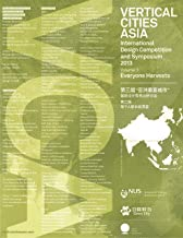 Vertical Cities Asia: International Design Competition and Symposium 2013: Volume 3 - Everyone Harvests