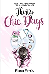 Thirty Chic Days: Practical inspiration for a beautiful life Kindle Edition