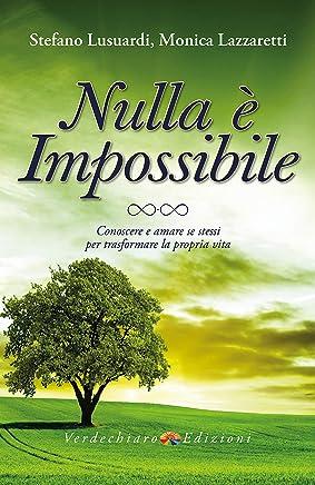 Nulla è Impossibile: Conoscere e amare se stessi per trasformare la propria vita