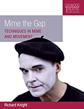 Mime the Gap: Techniques in Mime and Movement (Crowood Theatre Companions)