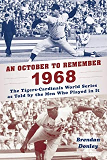 An October to Remember 1968: The Tigers-Cardinals World Series as Told by  the Men Who Played in It