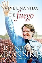 Vive Una Vida De Fuego: Reinhard Bonnke Autobiografia (Spanish Edition)