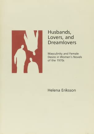 Husbands, Lovers and Dreamlovers: Masculinity and Female Desire in Women's Novels of the 1970s (Studia Anglistica Upsaliensia)