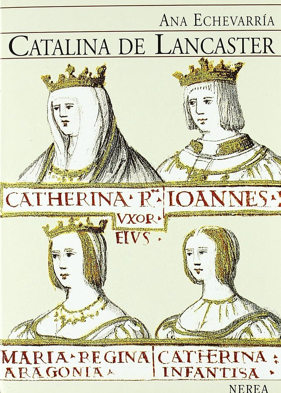 Catalina De Lancaster / Catalina of Lancaster: Reina Regente De Castilla 1372-1418 / Regent Queen of Castilla 1372-1418 (Serie Media) (Spanish Edition)