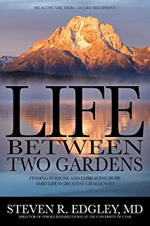 Life Between Two Gardens: Finding Purpose and Embracing Hope Amid Life's Greatest Challenges