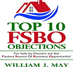 Top 10 FSBO Objections: For Sale by Owners Are the Fastest Source of Business Opportunity: The Real Estate Agent Success Book, Book 2