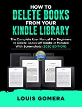HOW TO DELETE BOOKS FROM YOUR KINDLE LIBRARY: The Complete User Manual For Beginners To Delete Books Off Kindle in Minutes! With Screenshots (2020 EDITION) ... Tips & Tricks Book 1) (English Edition)