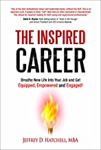 The Inspired Career: Breathe New Life Into Your Job and Get Equipped, Empowered and Engaged!