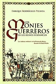 Monjes guerreros. Caballeros templarios, hospitalarios, de Santiago de Calatrava, de Montesa, de Avis...Las ordenes militares en la Peninsula Iberica