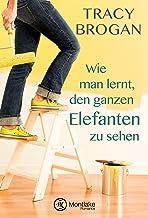 Wie man lernt, den ganzen Elefanten zu sehen (German Edition)