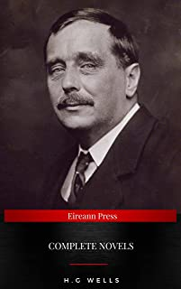 The Complete Novels of H. G. Wells: Over 55 Works: The Time Machine, The Island of Doctor Moreau, The Invisible Man, The W...