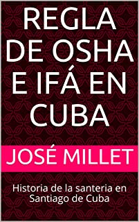 Regla de Osha e Ifá en Cuba: Historia de la santeria en Santiago de Cuba (Santiago de Cuba religiones afrocubanas nº 1) (Spanish Edition)
