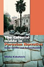 The Colonial Divide in Peruvian Narrative: Social Conflict and Transculturation