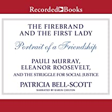 The Firebrand and the First Lady: Portrait of a Friendship: Pauli Murray, Eleanor Roosevelt, and the Struggle for Social J...