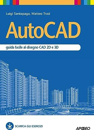 AutoCAD: guida facile al disegno CAD 2D e 3D (Grafica e disegno)
