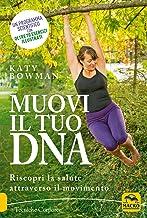 Muovi il tuo DNA. Riscopri la salute attraverso il movimento