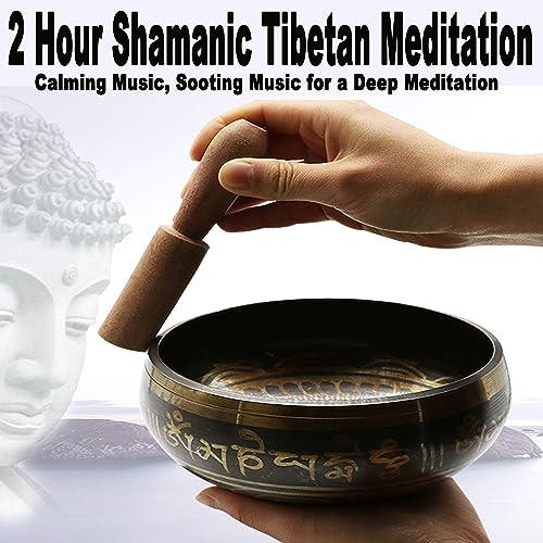 2 Hour Shamanic Tibetan Meditation Calming Sooting Buddhist Music For Relaxation Deep Meditation