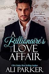 A Billionaire's Love Affair (Bancroft Billionaire Brothers Book 4) Kindle Edition