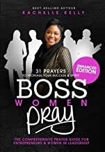 Boss Women Pray: 31 Prayer to Increase Your Success & Spirit: The Comprehensive Prayer Guide for Entrepreneurs & Women in Business