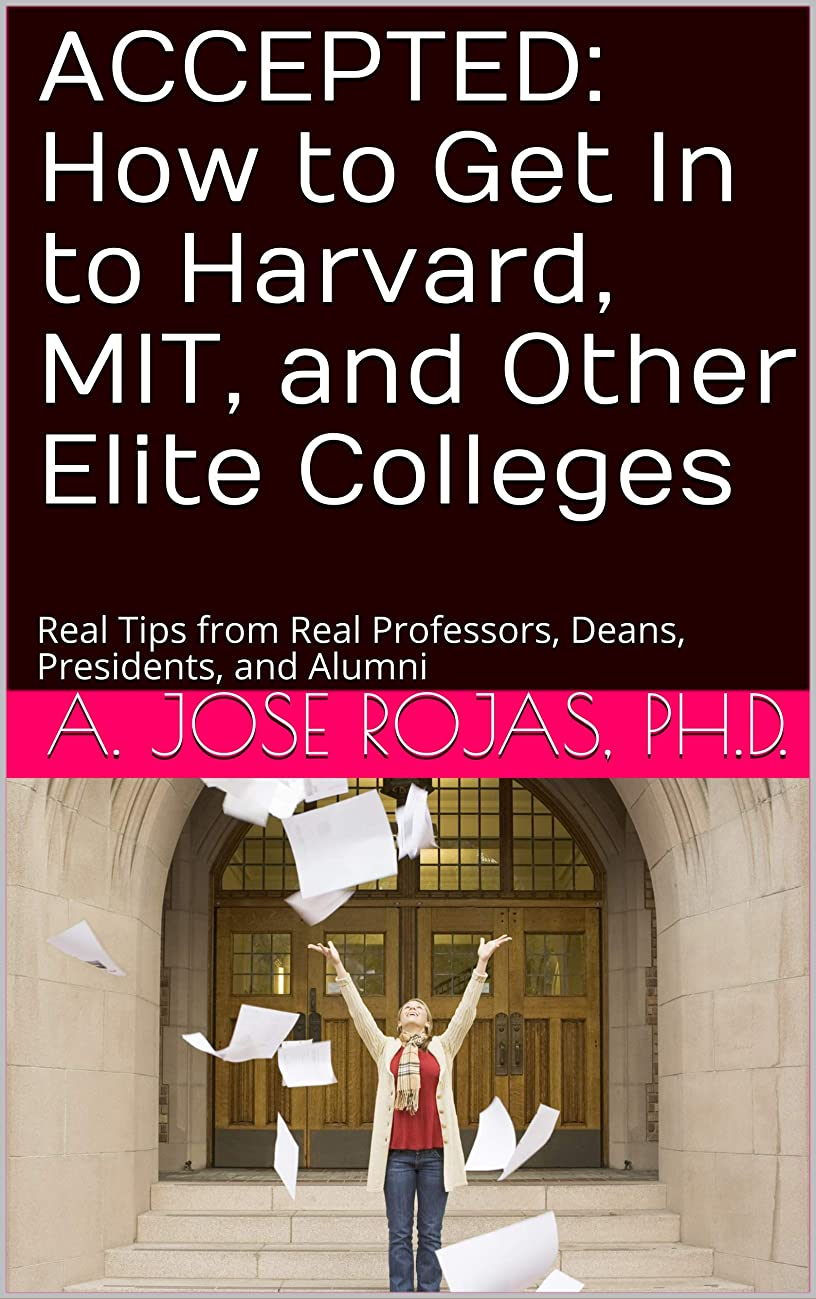 おめでとう天窓ホームAccepted: How to Get In to Harvard, MIT, and Other Elite Colleges: Real Tips from Real Professors, Deans, Presidents, and Alumni (English Edition)