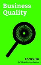 Focus On: Business Quality: ISO 9000, Failure mode and effects Analysis, PDCA, Quality Control, 5 Whys, Root cause Analysis, Pareto Chart, Design of Experiments, ... Specification (technical standard), etc.