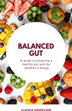 Balanced Gut: A guide to achieving a healthy gut and the benefits it brings (eating healthy, gut bacteria, brain-gut connection, clean diet, anti-inflammatory food)