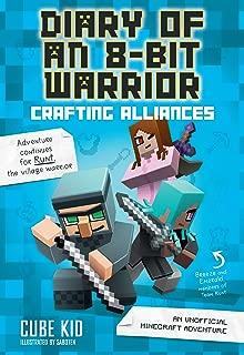 Diary of an 8-Bit Warrior: Crafting Alliances (Book 3 8-Bit Warrior series): An Unofficial Minecraft Adventure (Volume 3)