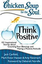 Chicken Soup for the Soul: Think Positive: 101 Inspirational Stories about Counting Your Blessings and Having a Positive A...