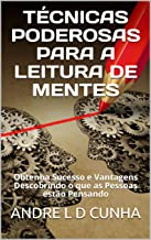 TÉCNICAS PODEROSAS PARA A LEITURA DE MENTES: Obtenha Sucesso e Vantagens Descobrindo o que as Pessoas estão Pensando (Reengenharia Humana) (Portuguese Edition)