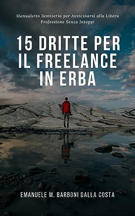 15 Dritte Per il Freelance in Erba: Manualetto Semiserio per Avvicinarsi alla Libera Professione Senza Intoppi