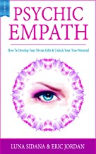 Psychic Empath: How To Develop Your Divine Gifts & Unlock Your True Potential (Empath, Chakras, Auras, Meditations)