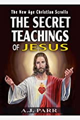 THE SECRET TEACHINGS OF JESUS: And The Mystery of the First Christians (The New Age Christian Scrolls Book 3) Kindle Edition