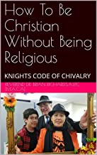 How To Be Christian Without Being Religious: KNIGHTS CODE OF CHIVALRY