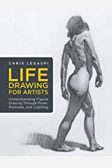 Life Drawing for Artists: Understanding Figure Drawing Through Poses, Postures, and Lighting Kindle Edition