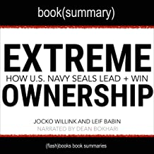 Extreme Ownership by Jocko Willink and Leif Babin - Book Summary: How U.S. Navy SEALS Lead and Win