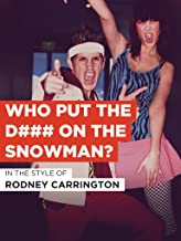 Who Put The D### On The Snowman?