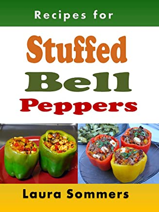 Recipes for Stuffed Bell Peppers: Stuffed Green, Yellow, Red or Orange Bell Peppers Cookbook (English Edition)