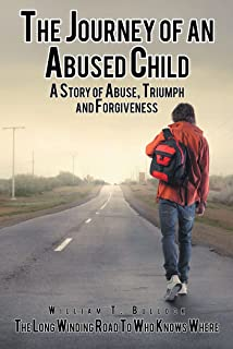 The Journey of an Abused Child: A Story of Abuse, Triumph, and Forgiveness