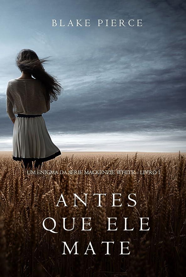 匿名共同選択おなかがすいたAntes Que Ele Mate (Um Enigma Mackenzie White—Livro 1) (Portuguese Edition)