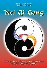 Nei Qi Gong: Il cielo e la terra si incontrano nel cuore dell'uomo (Italian Edition)