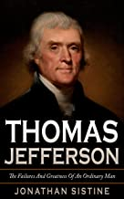 Thomas Jefferson: The Failures And Greatness Of An Ordinary Man