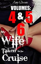 MY WIFE TAKEN ON THE CRUISE VOLUMES 4, 5, 6: Three Hotwife Vacation Stories Bundle