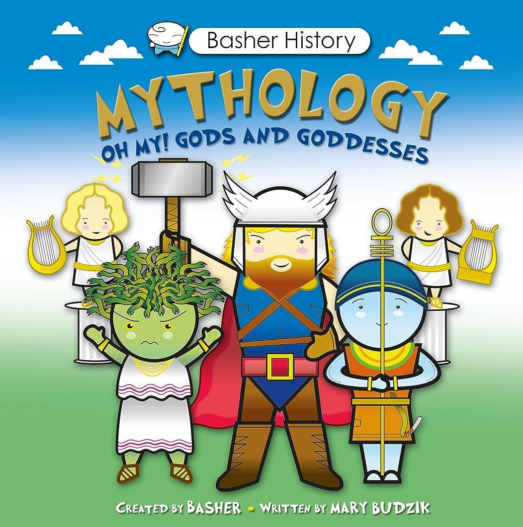 仮説逆説飛躍Basher History: Mythology: Oh My! Gods and Goddesses (English Edition)