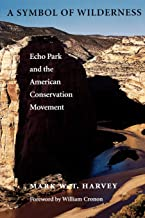 A Symbol of Wilderness: Echo Park and the American Conservation Movement (Weyerhaeuser Environmental Classics)