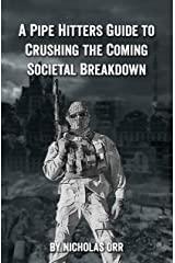 A Pipe Hitter's Guide to Crushing the Coming Societal Breakdown Kindle Edition