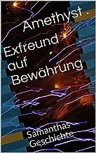 Exfreund auf Bewährung: Samanthas Geschichte (German Edition)