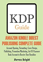 AMAZON KINDLE DIRECT  PUBLISHING COMPLETE GUIDE: Account Opening, Formatting, Cover Design,  Publishing, Promotion/Marketing, Get US Payoneer  Bank Account to Receive Your Royalties (English Edition)